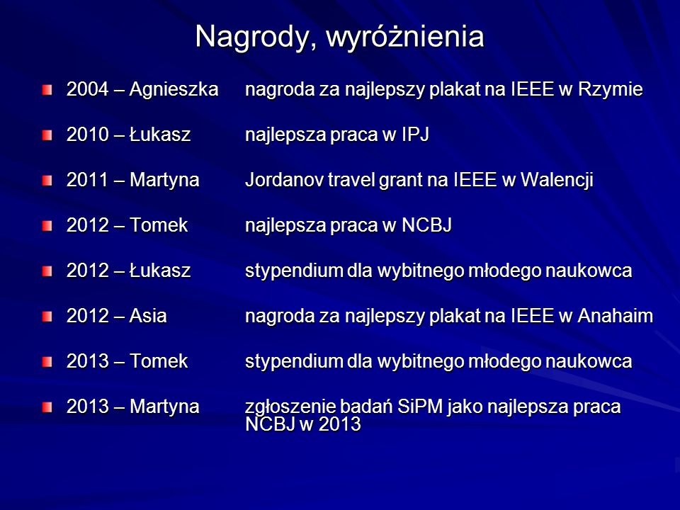 Nagrody, wyróżnienia2004 – Agnieszka nagroda za najlepszy plakat na IEEE w Rzymie. 2010 – Łukasz najlepsza praca w IPJ.