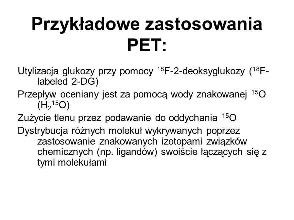 Przykładowe zastosowania PET: