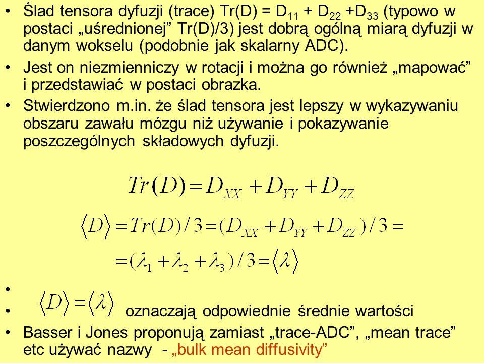 """Ślad tensora dyfuzji (trace) Tr(D) = D11 + D22 +D33 (typowo w postaci """"uśrednionej Tr(D)/3) jest dobrą ogólną miarą dyfuzji w danym wokselu (podobnie jak skalarny ADC)."""