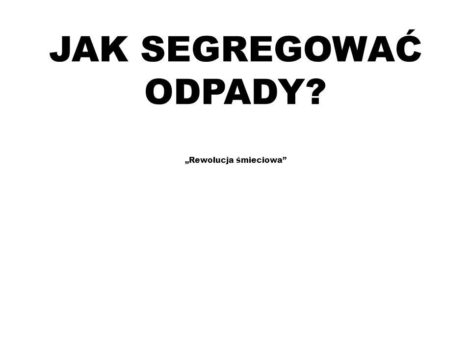 """JAK SEGREGOWAĆ ODPADY """"Rewolucja śmieciowa"""