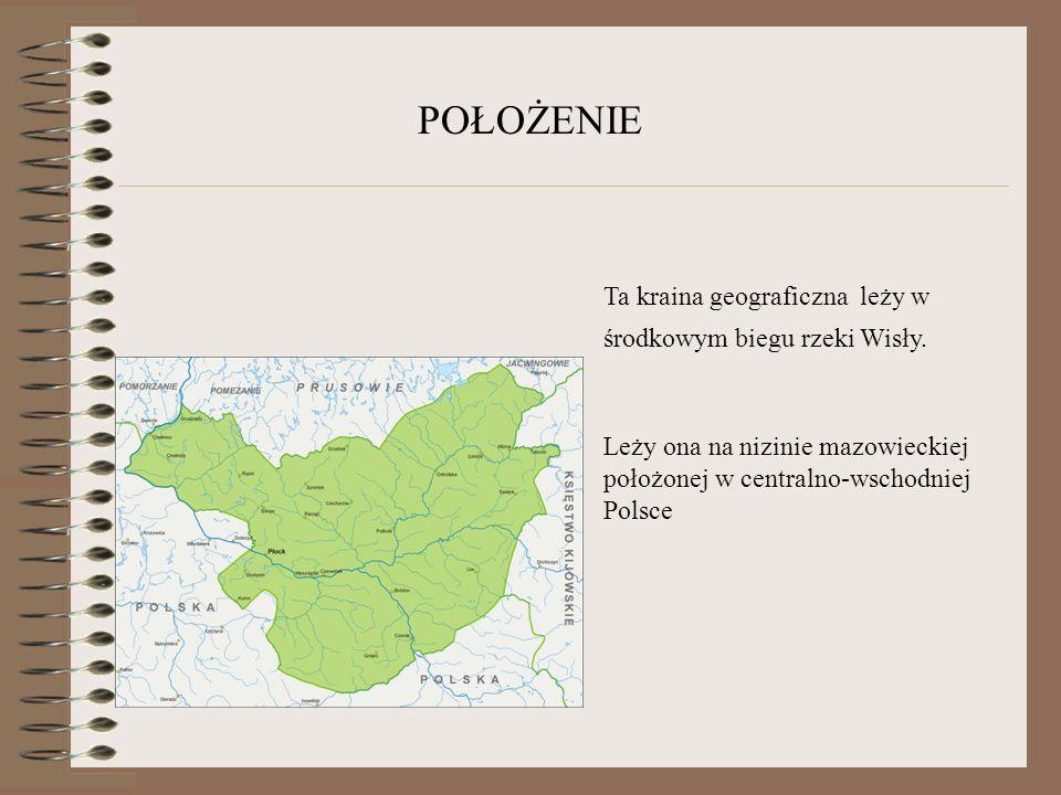 POŁOŻENIE Ta kraina geograficzna leży w środkowym biegu rzeki Wisły.