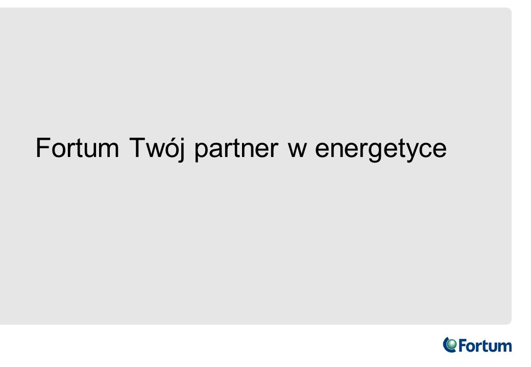 Fortum Twój partner w energetyce