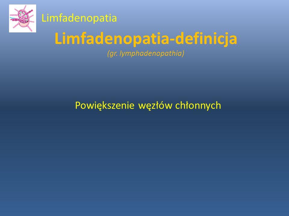 Limfadenopatia-definicja (gr. lymphadenopathia)