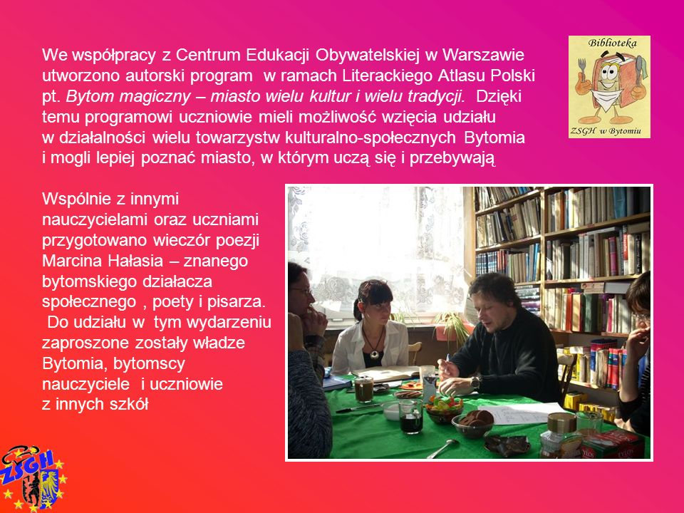 We współpracy z Centrum Edukacji Obywatelskiej w Warszawie utworzono autorski program w ramach Literackiego Atlasu Polski