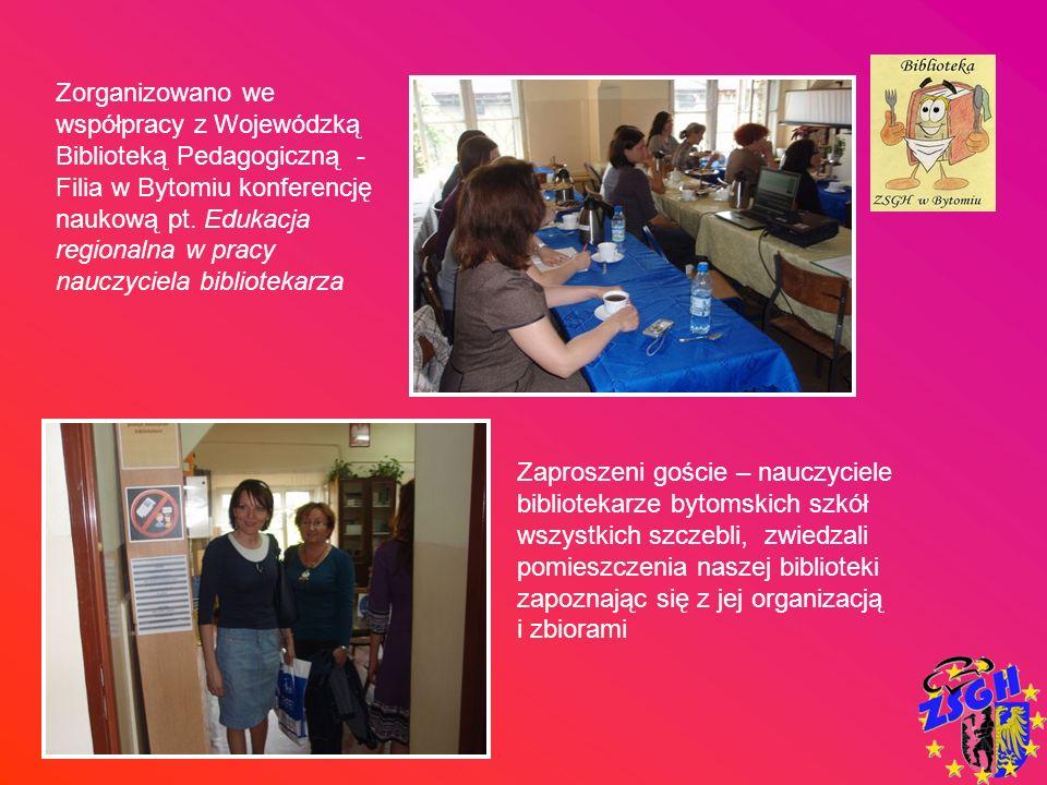 Zorganizowano we współpracy z Wojewódzką Biblioteką Pedagogiczną - Filia w Bytomiu konferencję naukową pt. Edukacja regionalna w pracy nauczyciela bibliotekarza