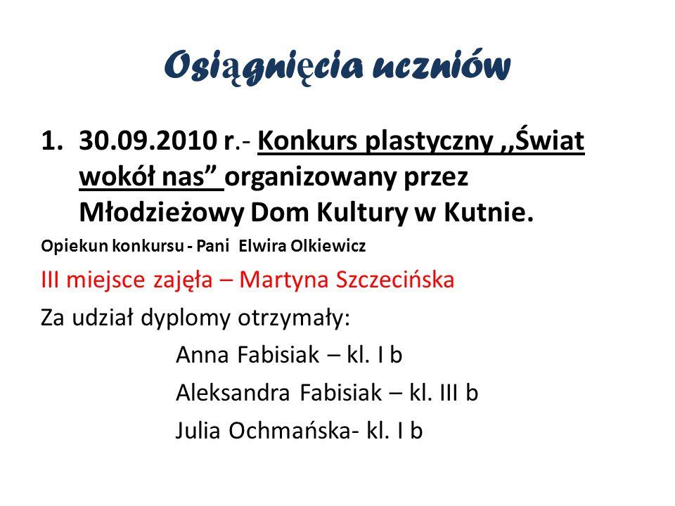 Osiągnięcia uczniów 30.09.2010 r.- Konkurs plastyczny ,,Świat wokół nas organizowany przez Młodzieżowy Dom Kultury w Kutnie.