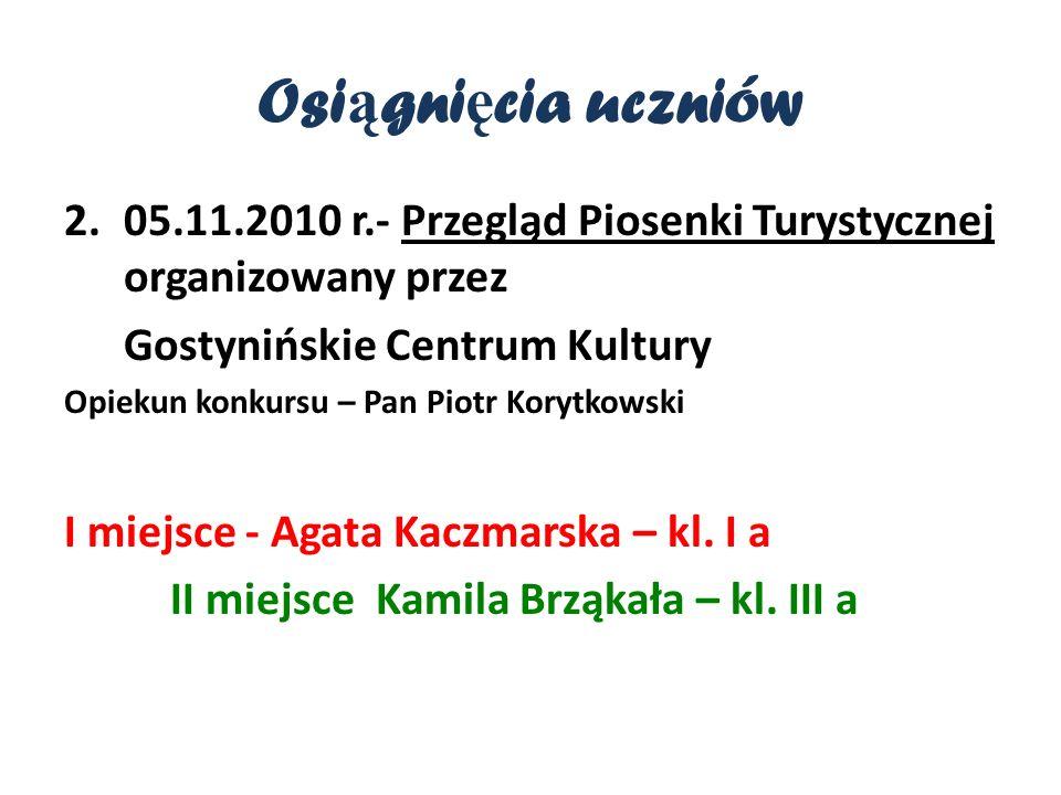 Osiągnięcia uczniów 05.11.2010 r.- Przegląd Piosenki Turystycznej organizowany przez. Gostynińskie Centrum Kultury.