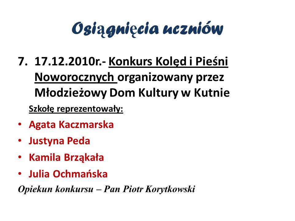 Osiągnięcia uczniów 17.12.2010r.- Konkurs Kolęd i Pieśni Noworocznych organizowany przez Młodzieżowy Dom Kultury w Kutnie.