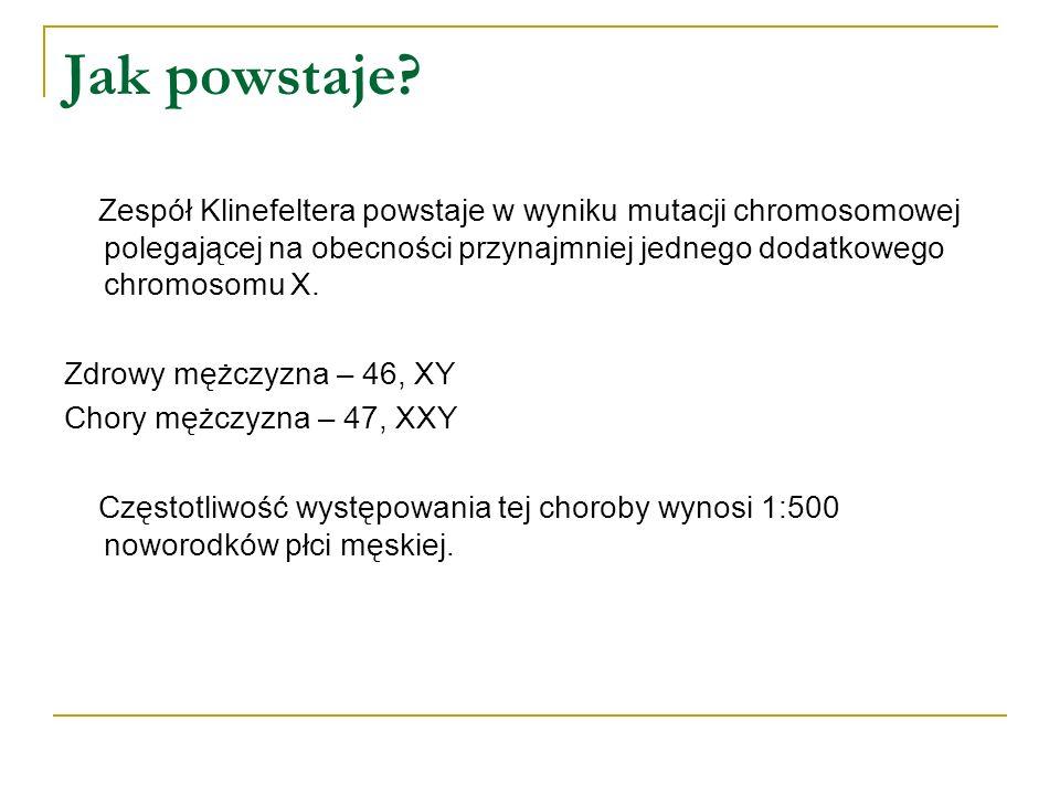 Jak powstaje Zespół Klinefeltera powstaje w wyniku mutacji chromosomowej polegającej na obecności przynajmniej jednego dodatkowego chromosomu X.