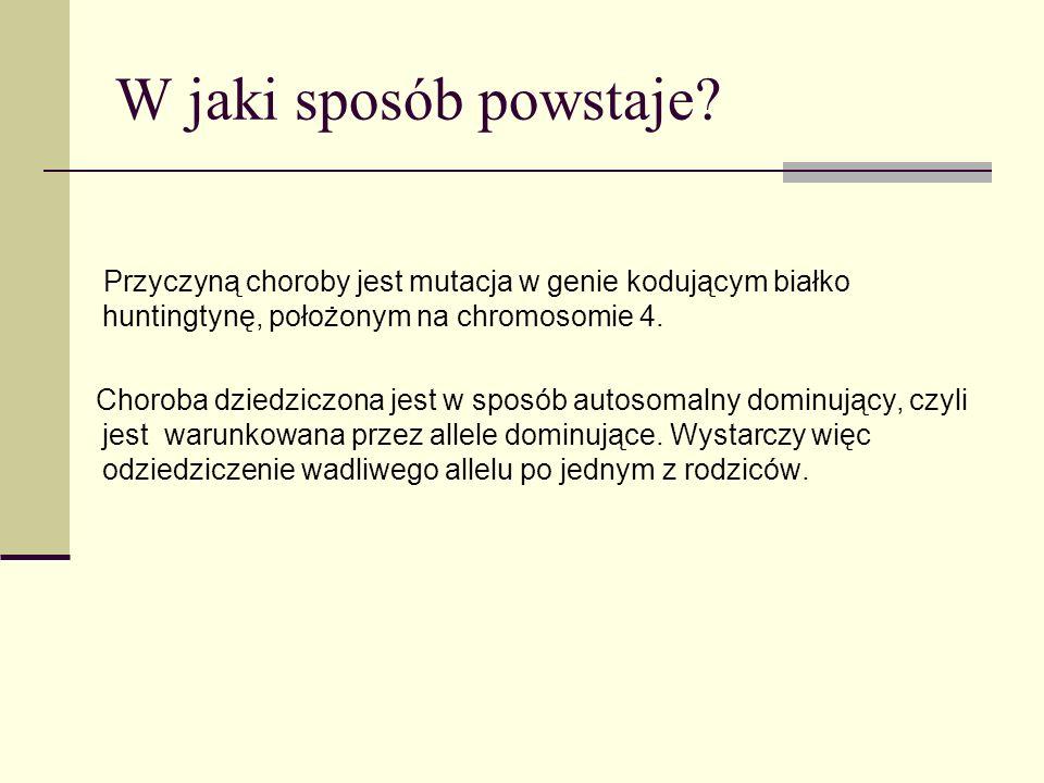 W jaki sposób powstaje Przyczyną choroby jest mutacja w genie kodującym białko huntingtynę, położonym na chromosomie 4.