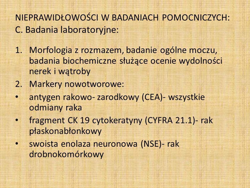 NIEPRAWIDŁOWOŚCI W BADANIACH POMOCNICZYCH: C. Badania laboratoryjne: