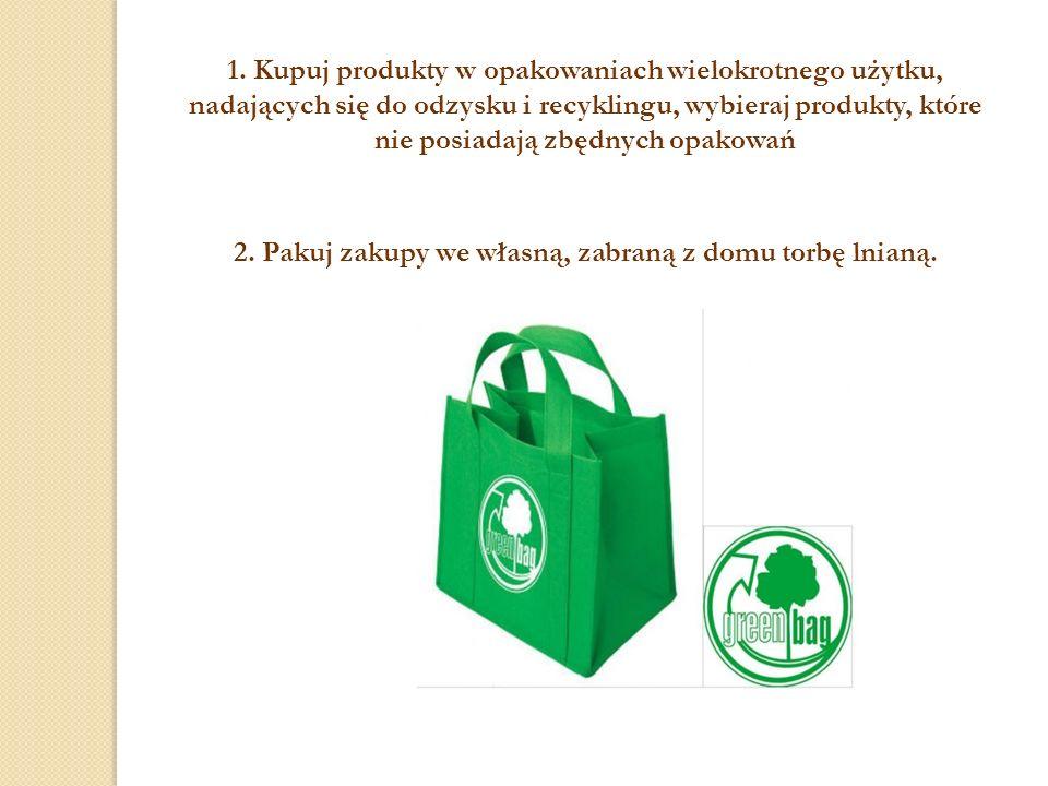 2. Pakuj zakupy we własną, zabraną z domu torbę lnianą.