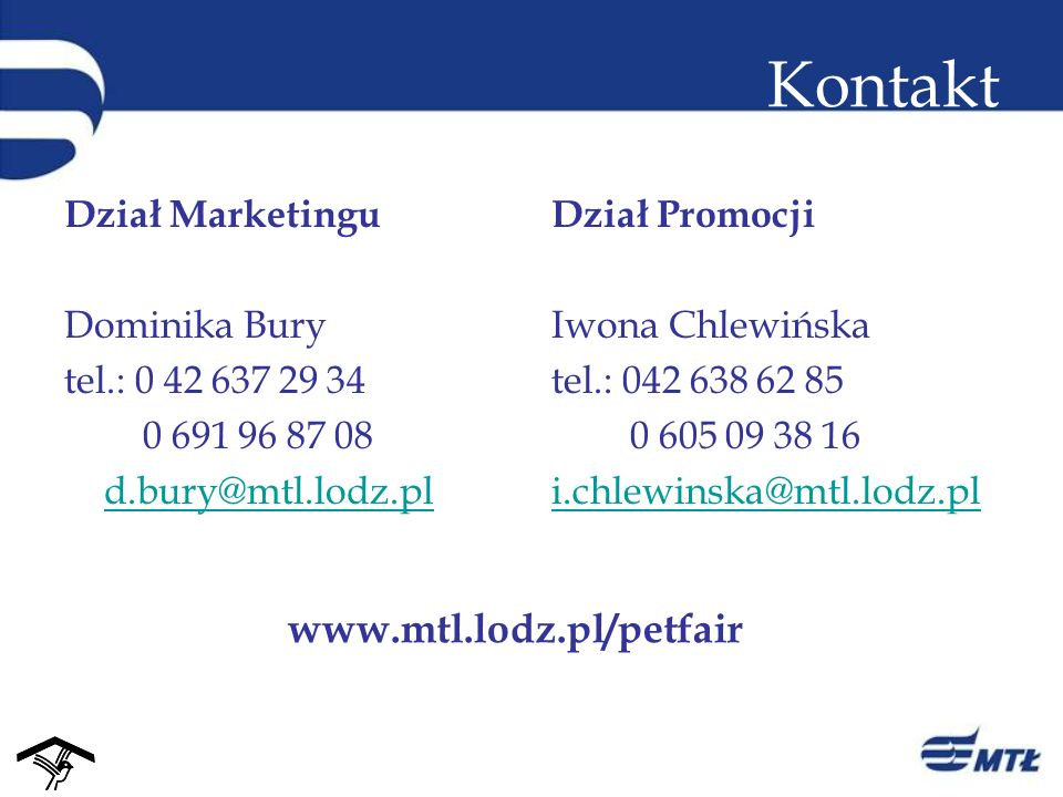 Kontakt www.mtl.lodz.pl/petfair Dział Marketingu Dominika Bury