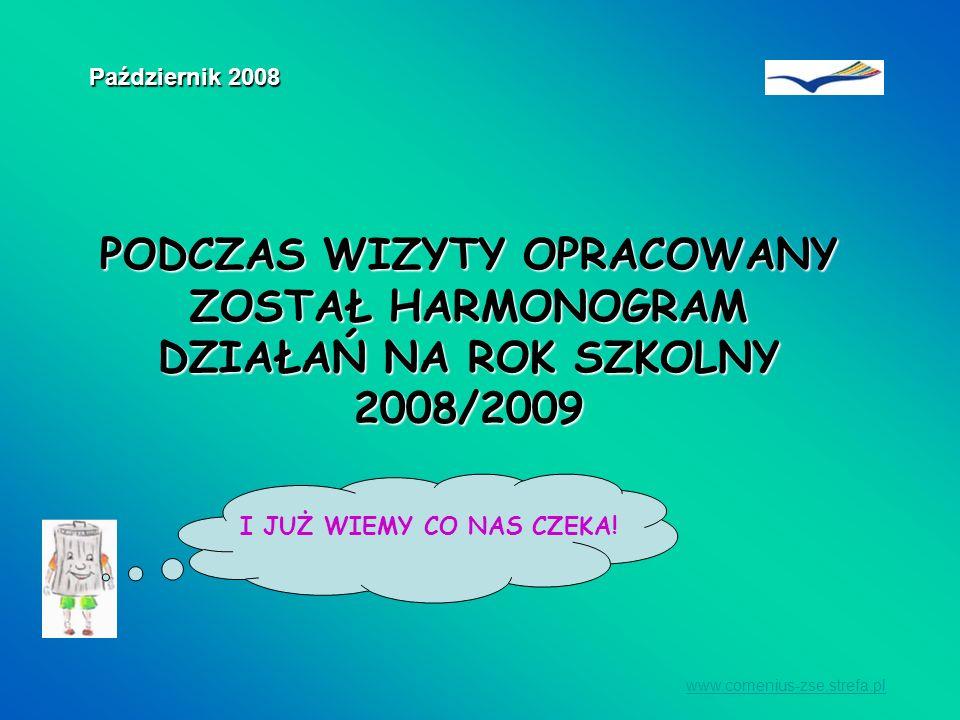 Październik 2008 PODCZAS WIZYTY OPRACOWANY ZOSTAŁ HARMONOGRAM DZIAŁAŃ NA ROK SZKOLNY 2008/2009. I JUŻ WIEMY CO NAS CZEKA!