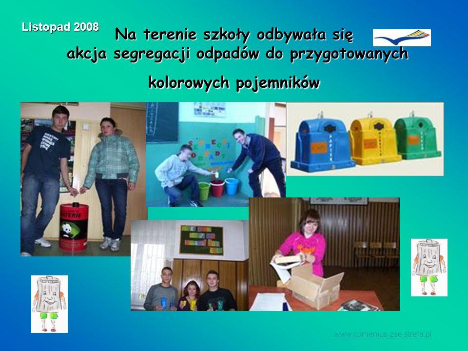 Listopad 2008 Na terenie szkoły odbywała się akcja segregacji odpadów do przygotowanych kolorowych pojemników.