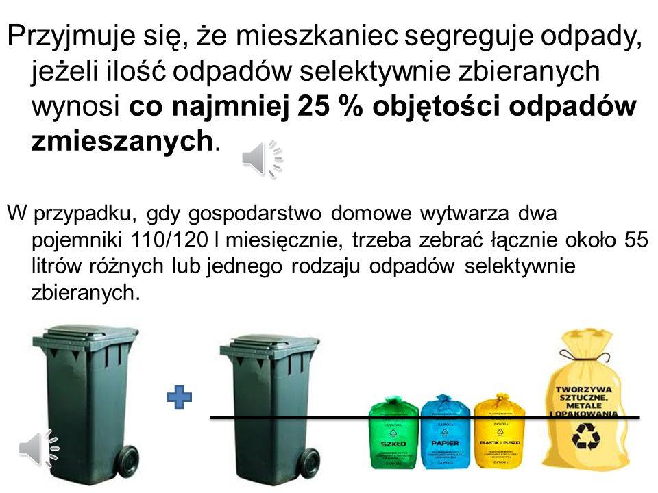 Przyjmuje się, że mieszkaniec segreguje odpady, jeżeli ilość odpadów selektywnie zbieranych wynosi co najmniej 25 % objętości odpadów zmieszanych.