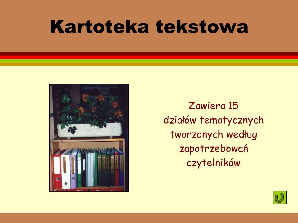 Kartoteka tekstowa Zawiera 15 działów tematycznych tworzonych według