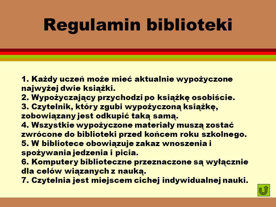 Regulamin biblioteki1. Każdy uczeń może mieć aktualnie wypożyczone najwyżej dwie książki. 2. Wypożyczający przychodzi po książkę osobiście.