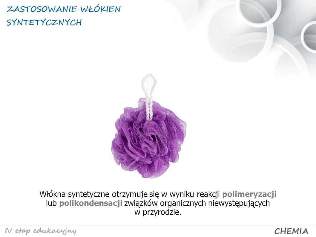 Włókna syntetyczne otrzymuje się w wyniku reakcji polimeryzacji lub polikondensacji związków organicznych niewystępujących