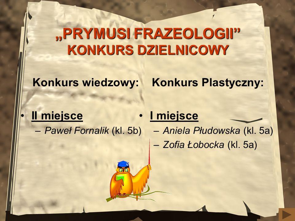 """""""PRYMUSI FRAZEOLOGII KONKURS DZIELNICOWY"""