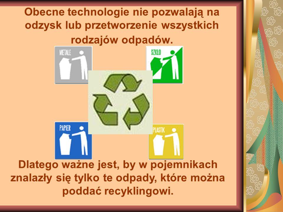 Obecne technologie nie pozwalają na odzysk lub przetworzenie wszystkich rodzajów odpadów.