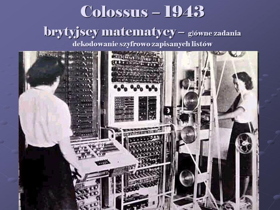 Colossus – 1943 brytyjscy matematycy – główne zadania dekodowanie szyfrowo zapisanych listów