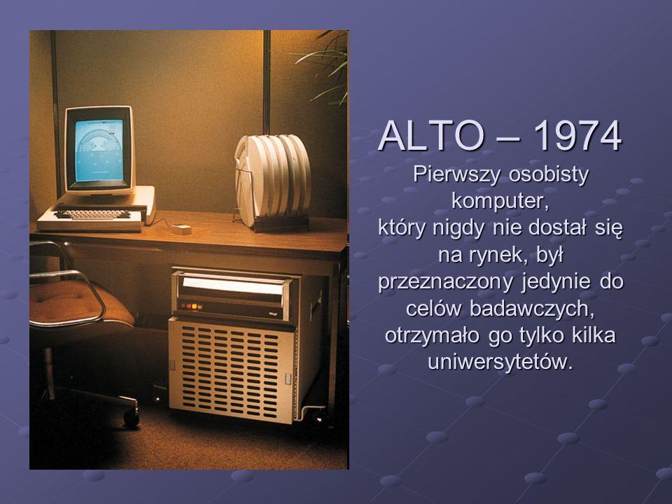 ALTO – 1974 Pierwszy osobisty komputer, który nigdy nie dostał się na rynek, był przeznaczony jedynie do celów badawczych, otrzymało go tylko kilka uniwersytetów.