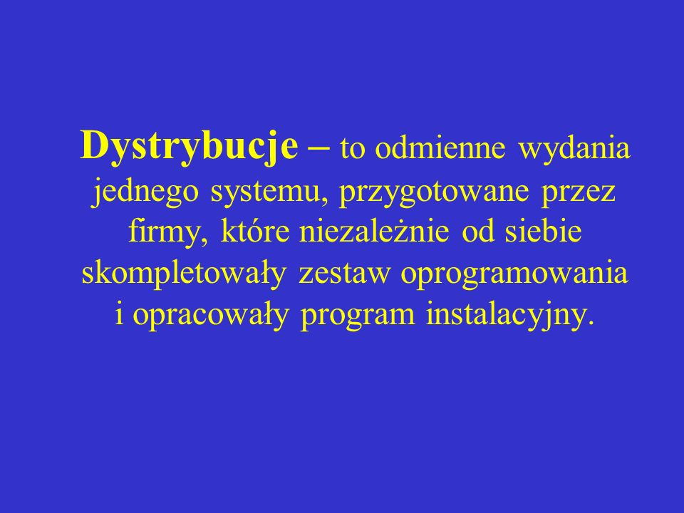 Dystrybucje – to odmienne wydania jednego systemu, przygotowane przez firmy, które niezależnie od siebie skompletowały zestaw oprogramowania i opracowały program instalacyjny.