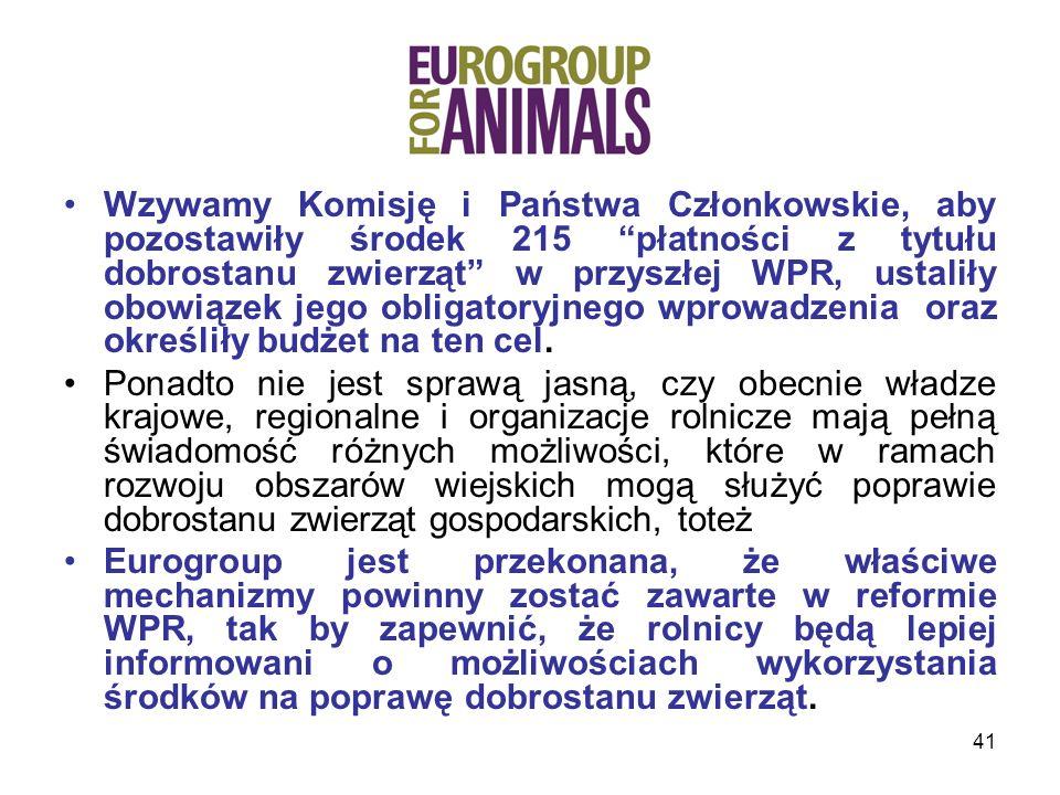 Wzywamy Komisję i Państwa Członkowskie, aby pozostawiły środek 215 płatności z tytułu dobrostanu zwierząt w przyszłej WPR, ustaliły obowiązek jego obligatoryjnego wprowadzenia oraz określiły budżet na ten cel.