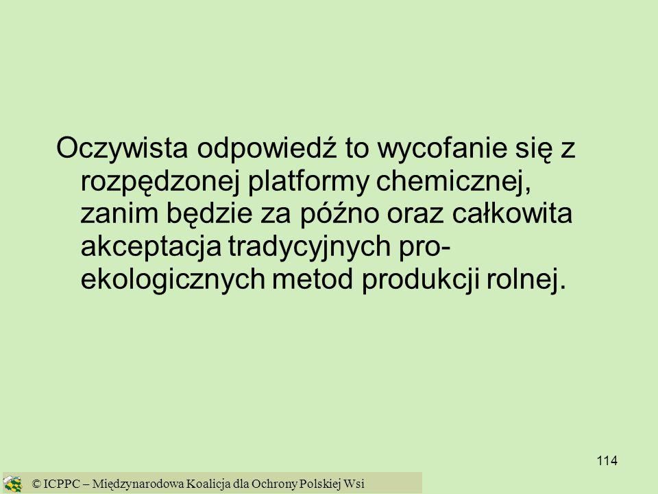 Oczywista odpowiedź to wycofanie się z rozpędzonej platformy chemicznej, zanim będzie za późno oraz całkowita akceptacja tradycyjnych pro- ekologicznych metod produkcji rolnej.