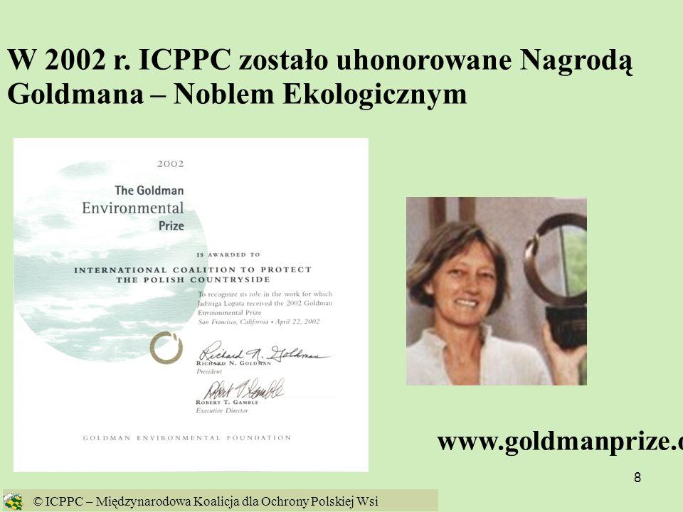 W 2002 r. ICPPC zostało uhonorowane Nagrodą Goldmana – Noblem Ekologicznym