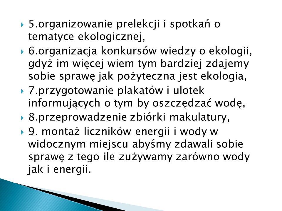 5.organizowanie prelekcji i spotkań o tematyce ekologicznej,