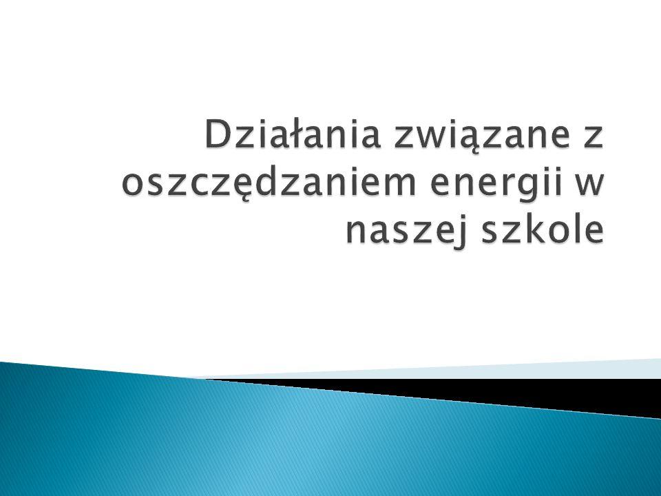 Działania związane z oszczędzaniem energii w naszej szkole