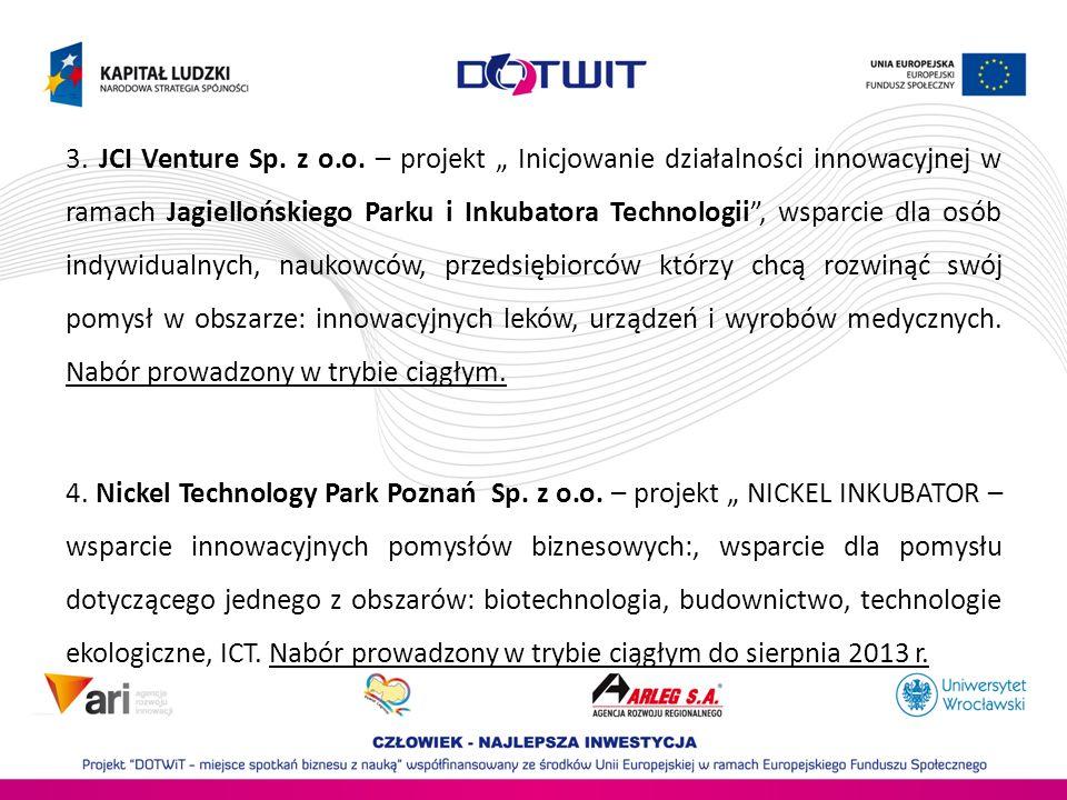 """3. JCI Venture Sp. z o.o. – projekt """" Inicjowanie działalności innowacyjnej w ramach Jagiellońskiego Parku i Inkubatora Technologii , wsparcie dla osób indywidualnych, naukowców, przedsiębiorców którzy chcą rozwinąć swój pomysł w obszarze: innowacyjnych leków, urządzeń i wyrobów medycznych. Nabór prowadzony w trybie ciągłym."""