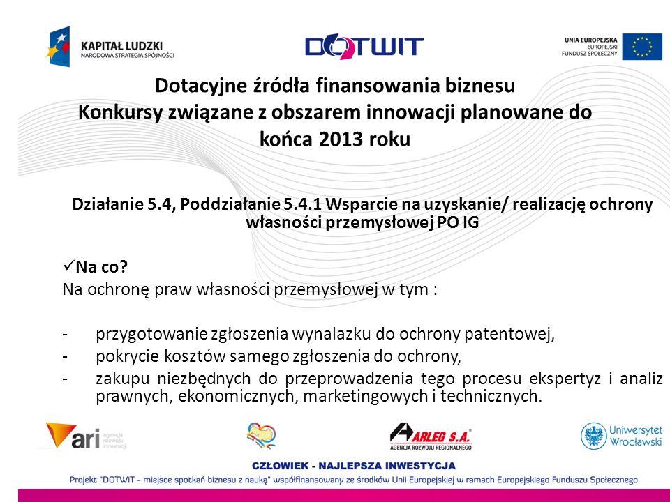 Dotacyjne źródła finansowania biznesu Konkursy związane z obszarem innowacji planowane do końca 2013 roku