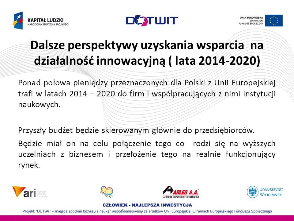 Dalsze perspektywy uzyskania wsparcia na działalność innowacyjną ( lata 2014-2020)