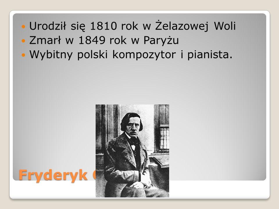 Fryderyk Chopin Urodził się 1810 rok w Żelazowej Woli