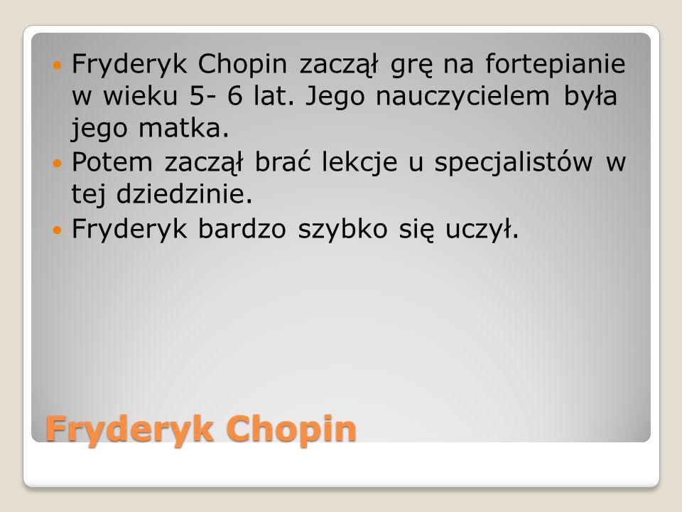 Fryderyk Chopin zaczął grę na fortepianie w wieku 5- 6 lat