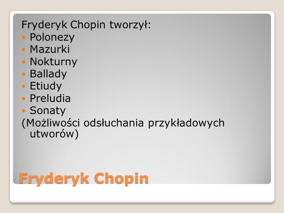 Fryderyk Chopin Fryderyk Chopin tworzył: Polonezy Mazurki Nokturny