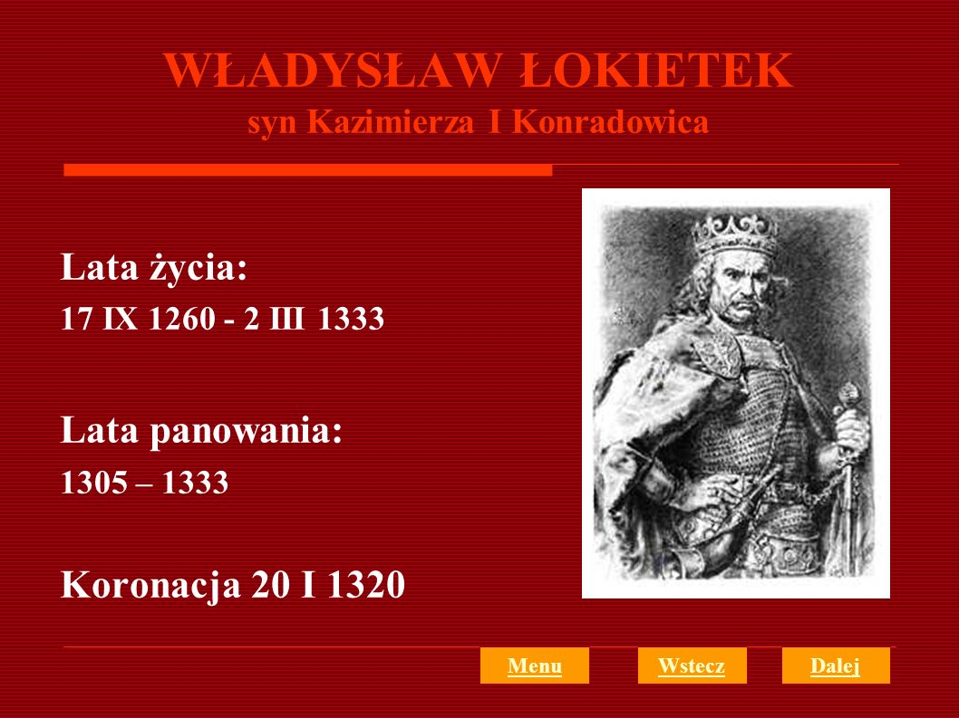 WŁADYSŁAW ŁOKIETEK syn Kazimierza I Konradowica