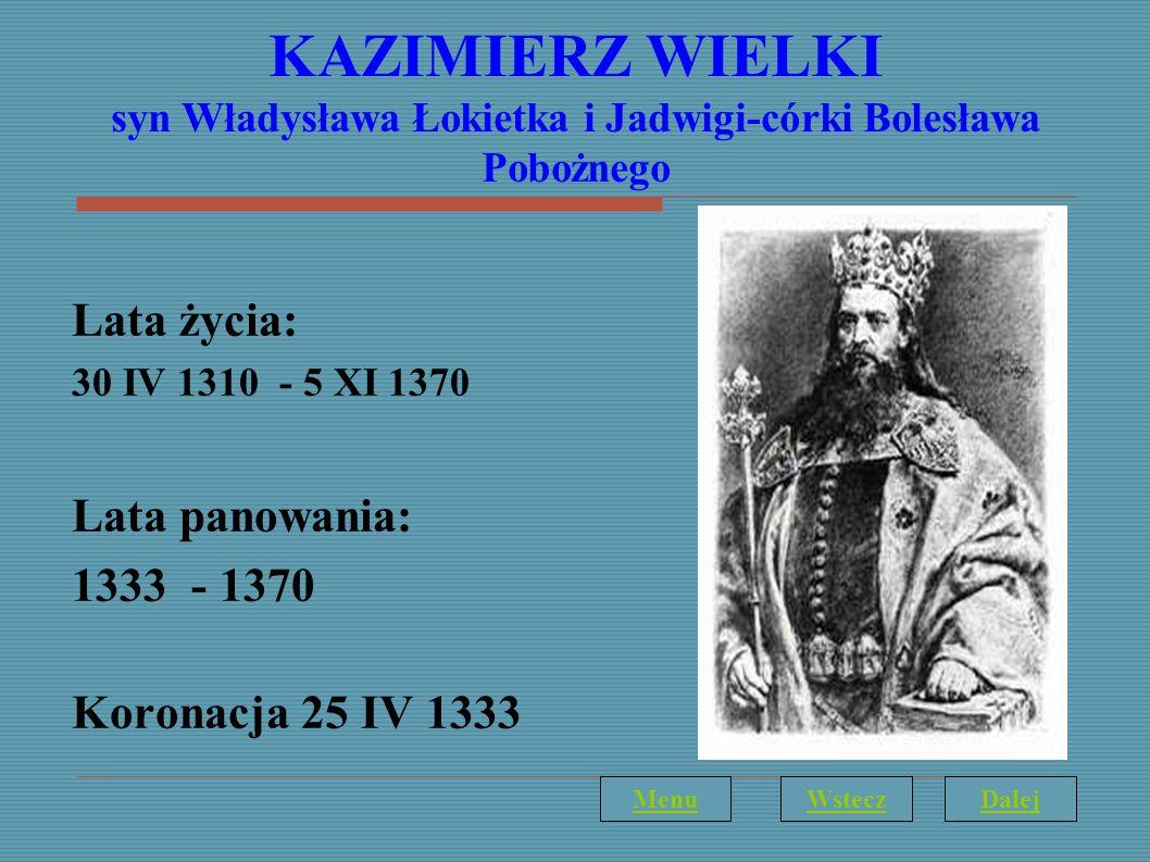KAZIMIERZ WIELKI syn Władysława Łokietka i Jadwigi-córki Bolesława Pobożnego