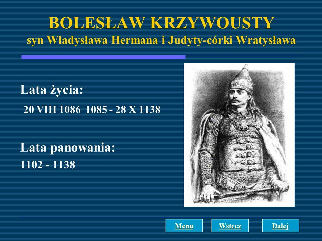 BOLESŁAW KRZYWOUSTY syn Władysława Hermana i Judyty-córki Wratysława