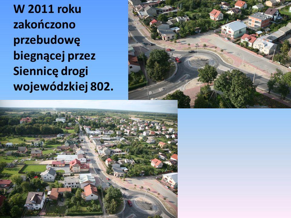 W 2011 roku zakończono przebudowę biegnącej przez Siennicę drogi wojewódzkiej 802.