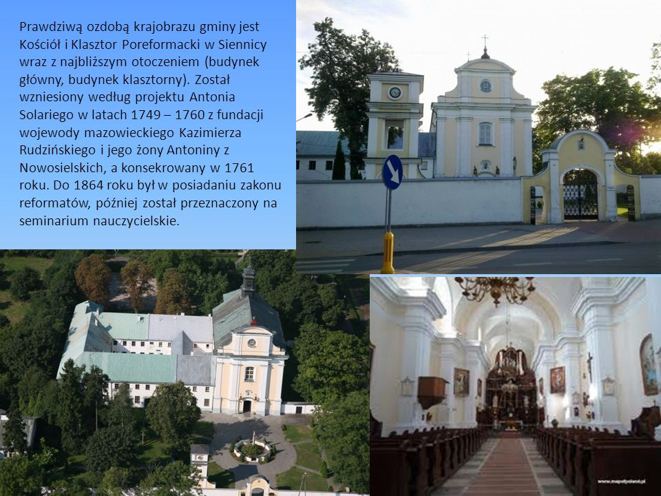 Prawdziwą ozdobą krajobrazu gminy jest Kościół i Klasztor Poreformacki w Siennicy wraz z najbliższym otoczeniem (budynek główny, budynek klasztorny).
