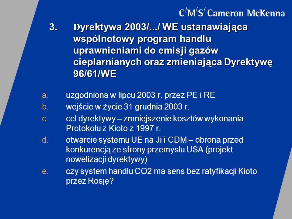 3. Dyrektywa 2003/.../ WE ustanawiająca wspólnotowy program handlu uprawnieniami do emisji gazów cieplarnianych oraz zmieniająca Dyrektywę 96/61/WE