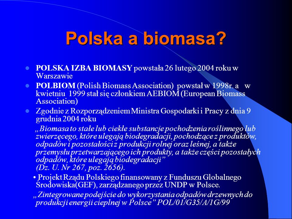 Polska a biomasa POLSKA IZBA BIOMASY powstała 26 lutego 2004 roku w Warszawie.