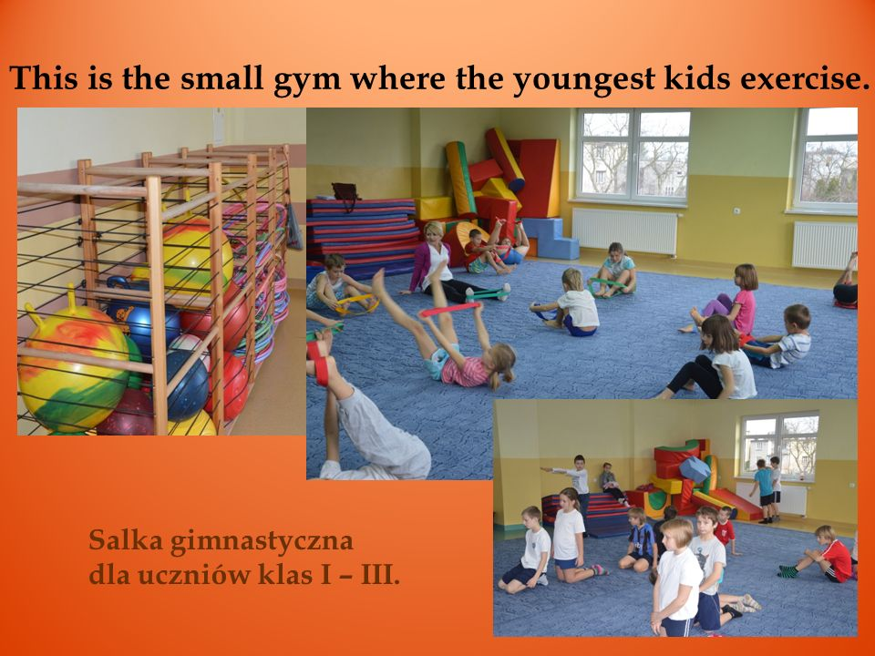 This is the small gym where the youngest kids exercise.