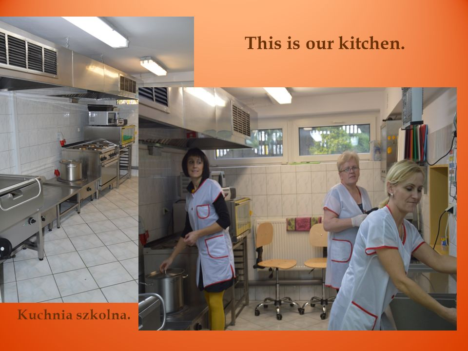 This is our kitchen. Kuchnia szkolna.