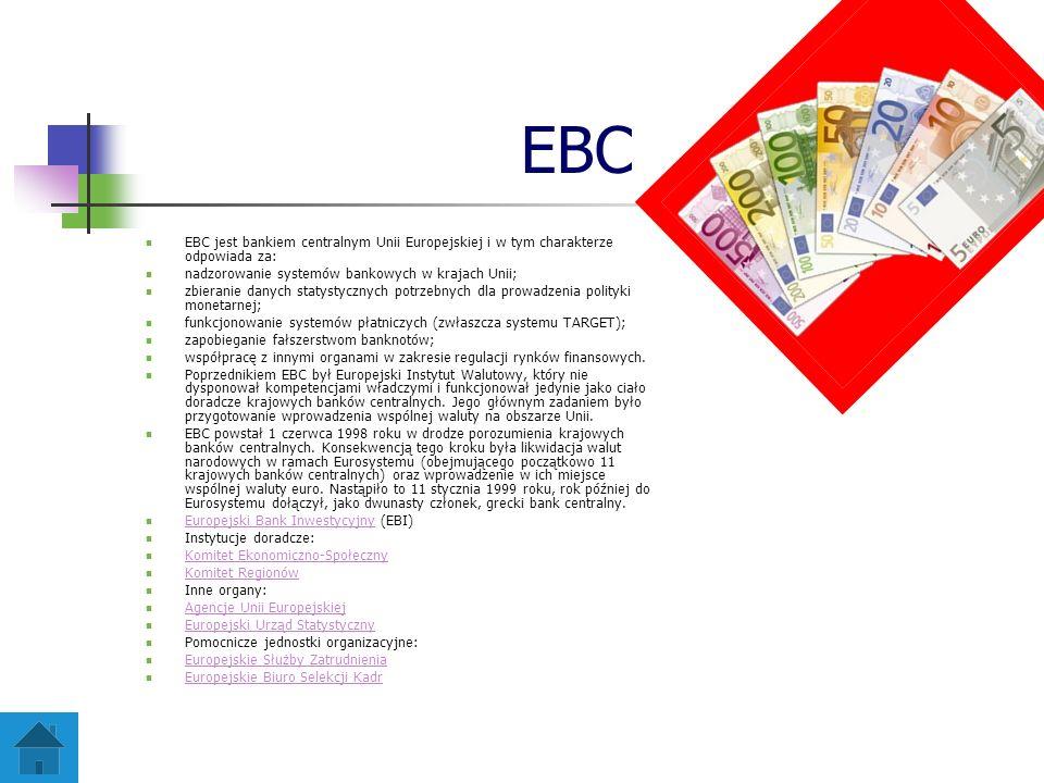 EBC EBC jest bankiem centralnym Unii Europejskiej i w tym charakterze odpowiada za: nadzorowanie systemów bankowych w krajach Unii;