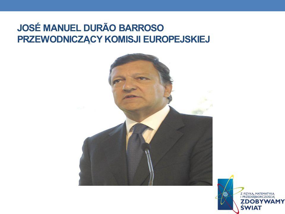 José Manuel Durão Barroso Przewodniczący Komisji Europejskiej